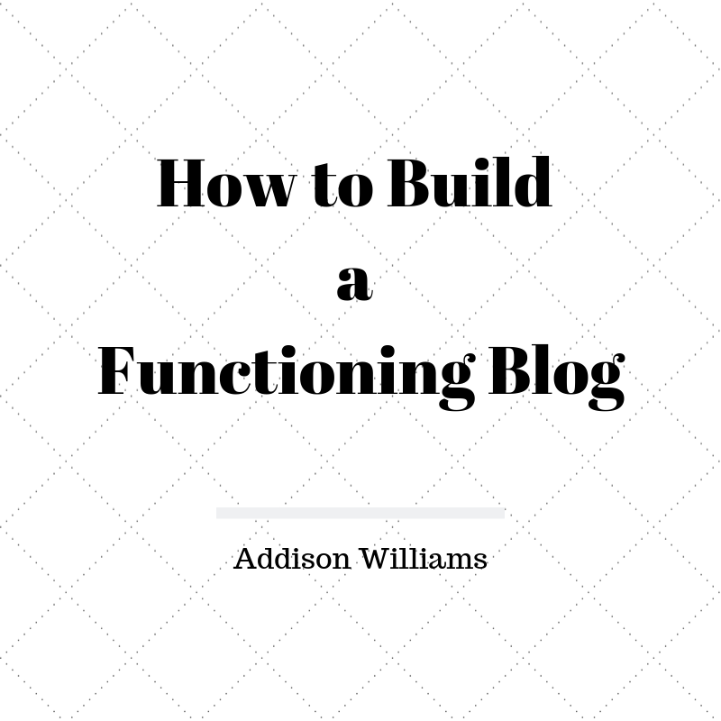 How to Build a Functioning Blog