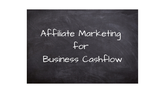 Affiliate Marketing for Business Cashflow