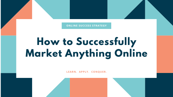 How to Successfully Market Anything Online
