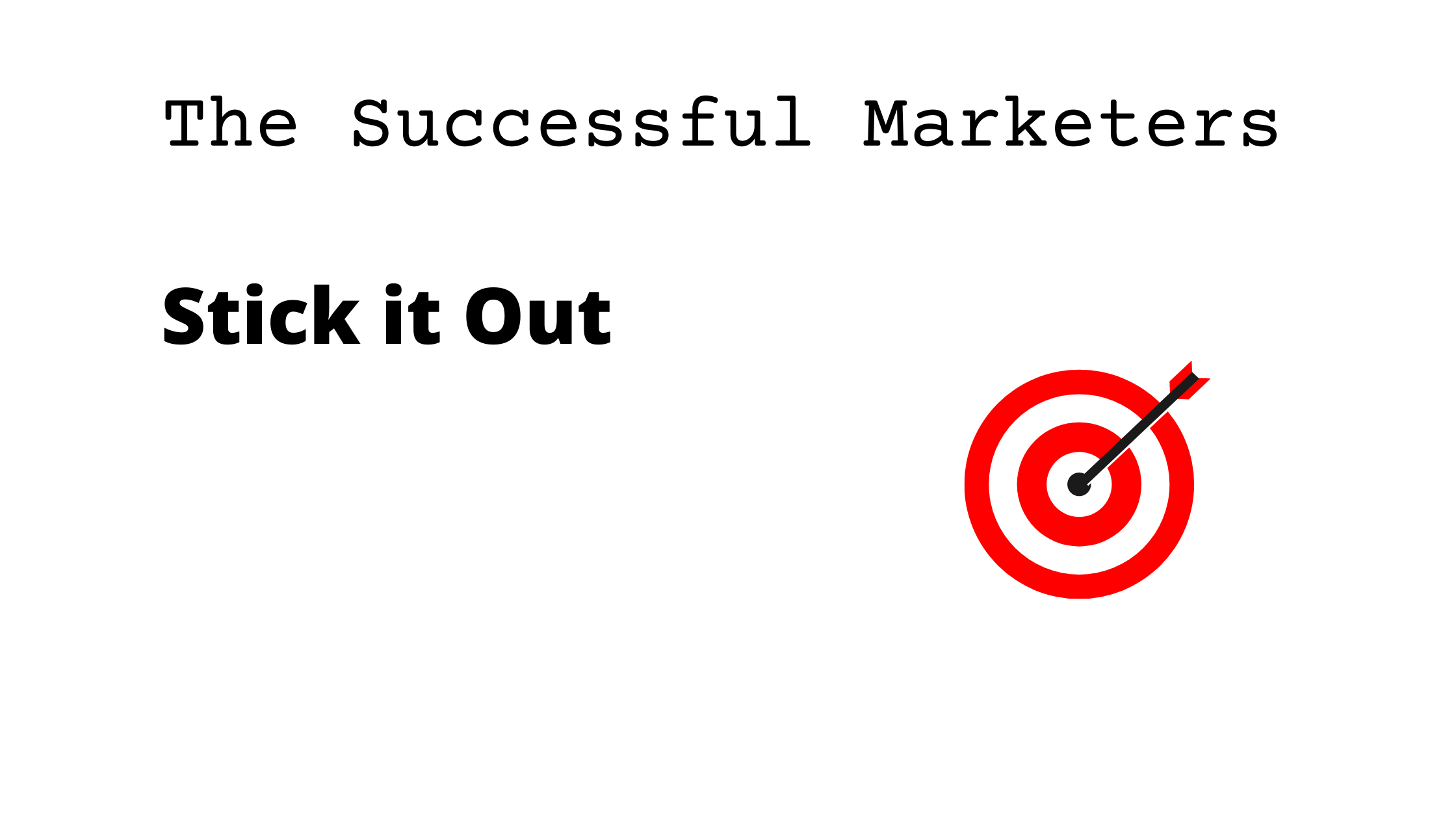 The Successful Marketers Stick it Out